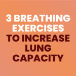 3 Breathing Exercises To Increase Lung Capacity
